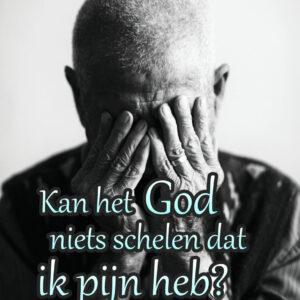 Kan het God niets schelen dat ik pijn heb?
